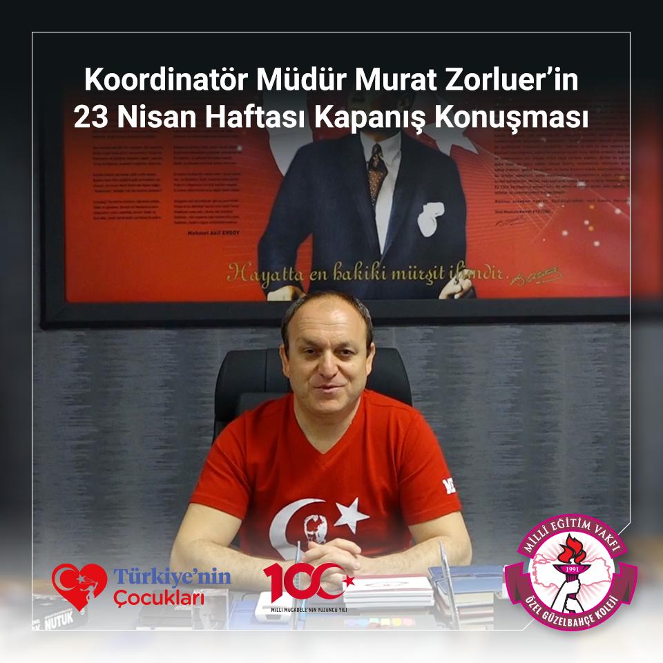 Koordinatör Müdür Murat Zorluer'in 23 Nisan Haftası Kapanış Konuşması