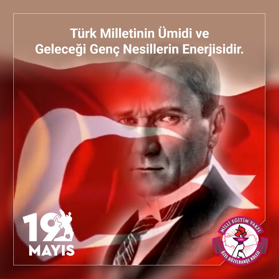 """""""Türk Milletinin Ümidi ve Geleceği Genç Nesillerin Enerjisidir."""""""